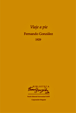 """""""Viaje a pie"""" de Fernando González - Fondo Editorial Universidad Eafit"""