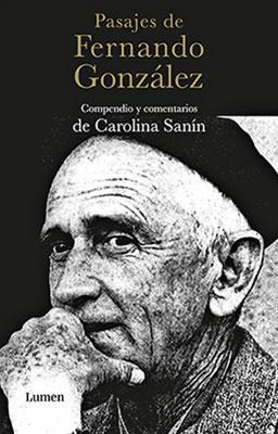 """""""Pasajes de Fernando González"""" - Compendio y comentarios de Carolina Sanín"""