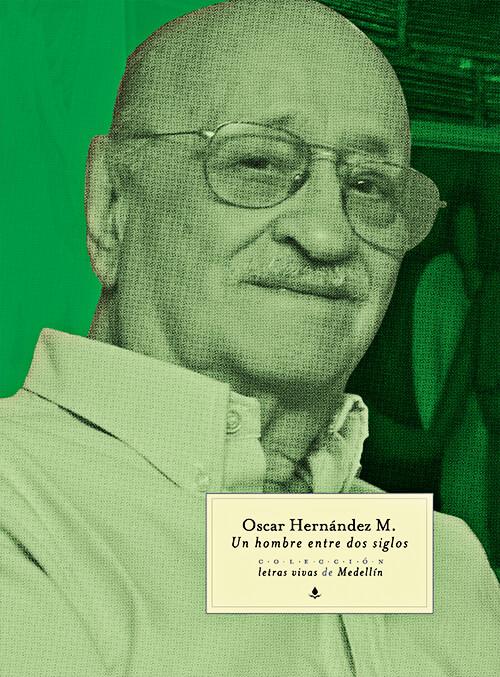 Óscar Hernández Monsalve (1925 - 2017) / Un hombre entre dos siglos