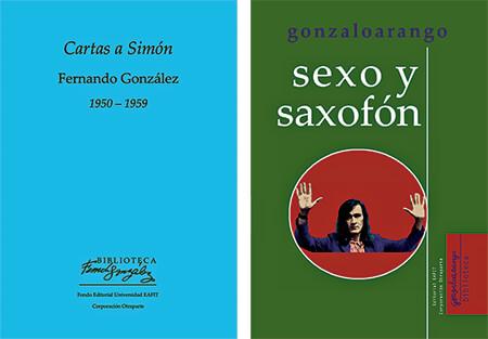 """""""Cartas a Simón"""" de Fernando González / """"Sexo y saxofón"""" de Gonzalo Arango"""