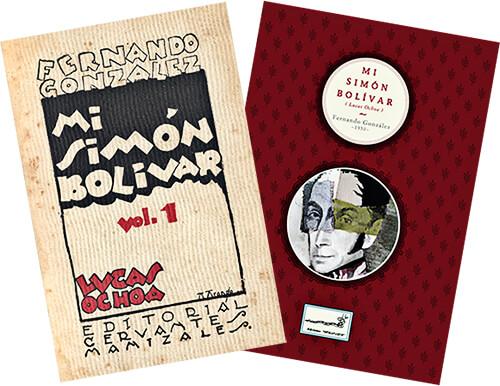 Portadas de la edición príncipe de 1930 y la de 2015 de Ediciones Otraparte del libro «Mi Simón Bolívar» de Fernando González
