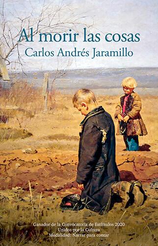Portada del libro «Al morir las cosas» de Carlos Andrés Jaramillo
