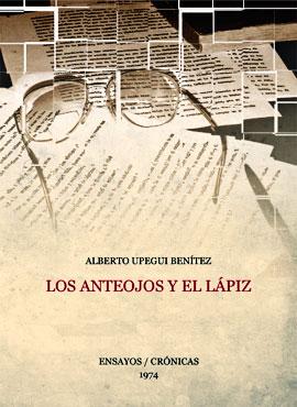 """""""Los anteojos y el lápiz"""" (ensayos / crónicas) de Alberto Upegui Benítez"""