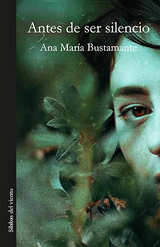 Portada del libro «Antes de ser silencio» de Ana María Bustamante