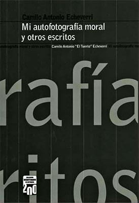 «Mi autofotografía moral y otros escritos» de Camilo Antonio Echeverri - Recopilación de Carlos Bueno