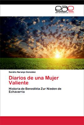 «Diarios de una mujer valiente - Historia de Benedikta Zur Nieden de Echavarría» de Sandra Naranjo González