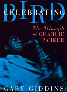 Celebrando a Bird - El triunfo de Charlie Parker - Gary Giddins