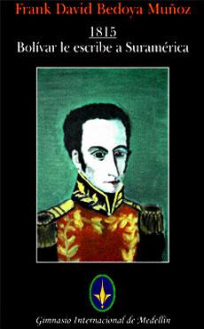 """""""1815 - Bolívar le escribe a Suramérica"""" - Por Frank David Bedoya M."""
