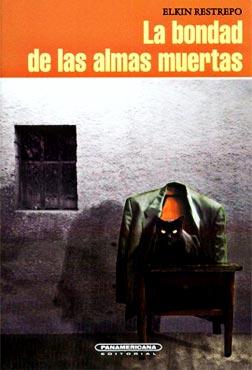 La bondad de las almas muertas - Elkin Restrepo