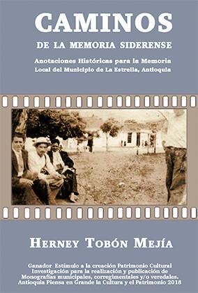 «Caminos de la memoria siderense - Anotaciones históricas para la memoria local del municipio de La Estrella» de Herney Tobón Mejía