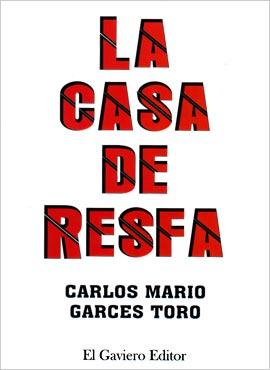 """""""La casa de Resfa"""" de Carlos Mario Garcés Toro"""