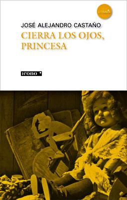 """""""Cierra los ojos, princesa"""" de José Alejandro Castaño"""