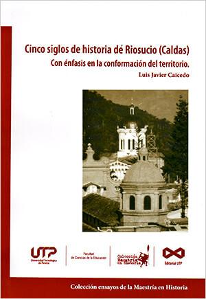 Portada del libro «Cinco siglos de historia de Riosucio» de Luis Javier Caicedo