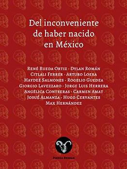 Portada de la antología «Del inconveniente de haber nacido en México» con la participación Citlali Ferrer