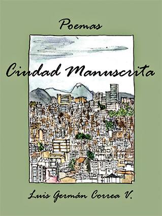 Portada del libro de poemas «Ciudad manuscrita» Luis Germán Correa Vélez