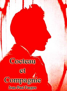 Cocteau et Compagnie - Jean-Paul Fargier