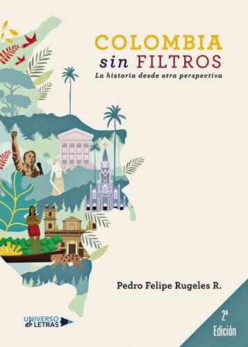 Portada del libro «Colombia sin filtros» de Pedro Felipe Rugeles R.