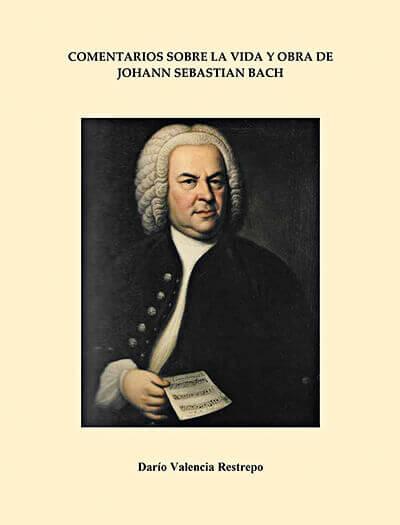 Portada del libro «Comentarios sobre la vida y obra de Johann Sebastian Bach» de Darío Valencia Restrepo