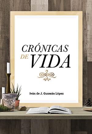 Portada del libro «Crónicas de vida» de Iván de J. Guzmán López