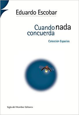 """""""Cuando nada concuerda"""" de Eduardo Escobar"""