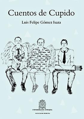 """""""Cuentos de Cupido"""" de Luis Felipe Gómez Isaza"""