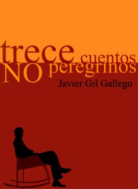 """""""Trece cuentos no peregrinos"""" - Por Javier Gil Gallego"""