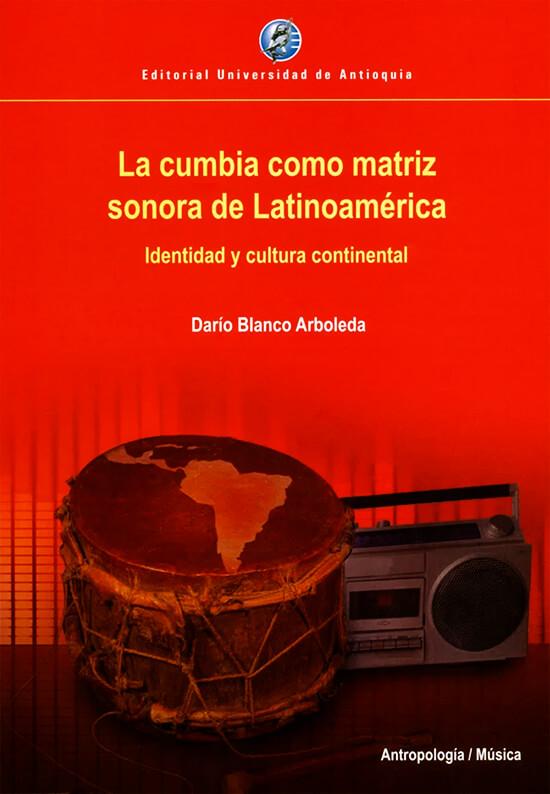 Portada del libro «La cumbia como matriz sonora de Latinoamérica» de Darío Blanco Arboleda