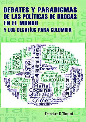"""""""Debates y paradigmas de las políticas de drogas en el mundo y los desafíos para Colombia"""" de Francisco Thoumi"""