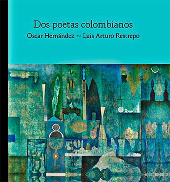 Dos poetas colombianos - Óscar Hernández y Luis Arturo Restrepo