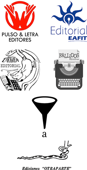 Pulso & Letra Editores, Editorial Eafit, Zarigüeya Editorial, Fallidos Editores, Ediciones Otraparte