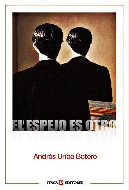 """Presentación de """"El espejo es otro"""" de Andrés Uribe Botero"""