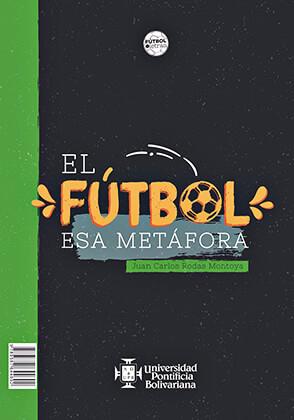 """""""El fútbol, esa metáfora"""" de Juan Carlos Rodas"""