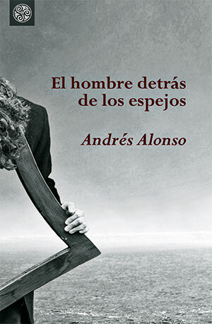 Portada del libro de cuentos «El hombre detrás de los espejos» de Andrés Alonso
