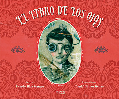 """""""El libro de los ojos"""" de Ricardo Silva Romero e ilustraciones de Daniel Gómez Henao"""