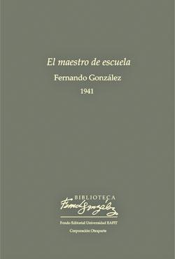 """""""El maestro de escuela"""" de Fernando González / Fondo Editorial Eafit - Corporación Otraparte"""