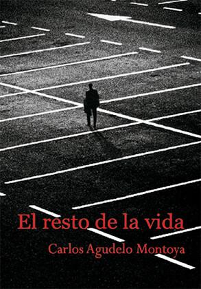 """""""El resto de la vida"""" de Carlos Agudelo Montoya"""