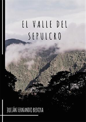 """""""El valle del sepulcro"""" de Julián Fernando Bedoya"""