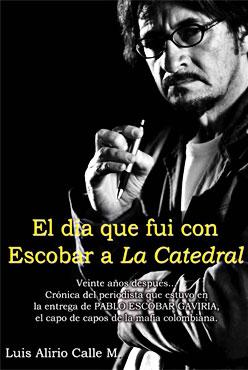 """""""El día que fui con Escobar a La Catedral"""" de Luis Alirio Calle Muñoz"""