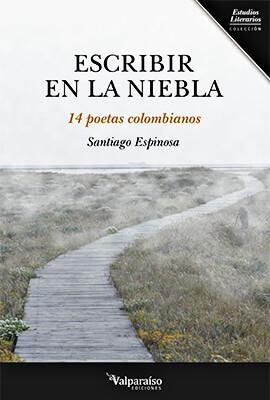 """""""Escribir en la niebla - 14 poetas colombianos"""" de Santiago Espinosa"""