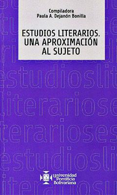 """""""Estudios Literarios - Una aproximación al sujeto"""" compilado por Paula Dejanón Bonilla"""