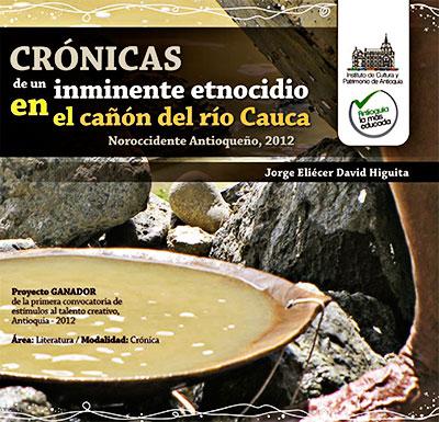 """""""Crónicas de un inminente etnocidio en el cañón del río Cauca"""" de Jorge Eliécer David Higuita"""