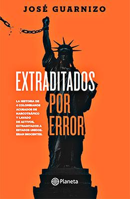 """""""Extraditados por error"""" de José Guarnizo"""