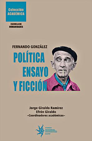 """Fernando González - Política, ensayo y ficción"" – Coordinadores académicos: Jorge Giraldo Ramírez y Efrén Giraldo"