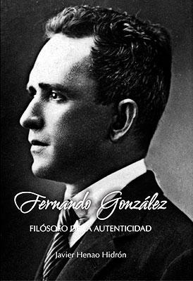 «Fernando González - Filósofo de la autenticidad» de Javier Henao Hidrón - Sexta Edición