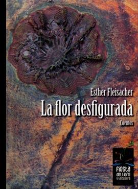 """""""La flor desfigurada"""" de Esther Fleisacher"""