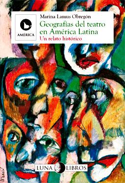 """""""Geografías del teatro en América Latina - Un relato histórico"""" de Marina Lamus Obregón"""