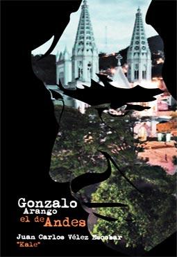 """""""Gonzalo Arango el de Andes"""" de Juan Carlos Vélez Escobar """"Kale"""""""