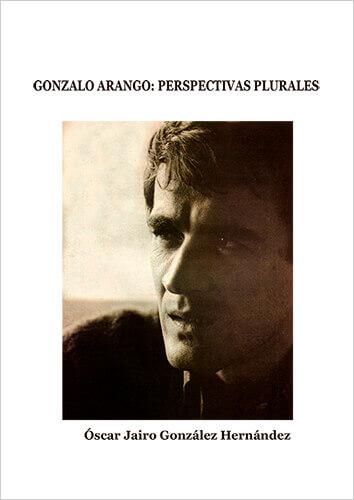 Portada del libro «Gonzalo Arango: perspectivas plurales» de Óscar Jairo González Hernández