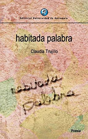 """Habitada palabra"" de Claudia Trujillo"
