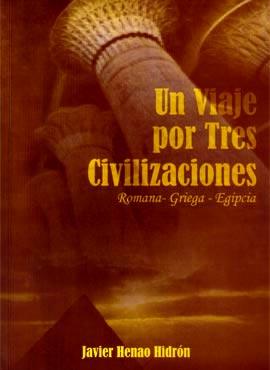 """""""Un viaje por tres civilizaciones"""" de Javier Henao Hidrón"""